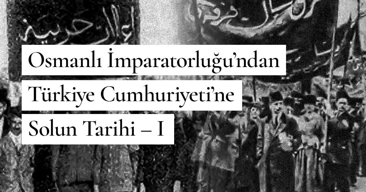 Osmanlı İmparatorluğu'ndan Türkiye Cumhuriyeti'ne Solun Tarihi – I