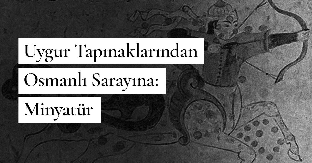 Uygur Tapınaklarından Osmanlı Sarayına: Minyatür